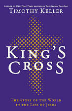 King's Cross: The Story of the World in the Life of Jesus, By Keller, Timothy,in