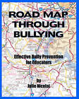 Road Map Through Bullying: Effective Bully Prevention for Educators by Julie Nicolai (Paperback / softback, 2011)