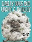 Wally Does Not Want a Haircut by Amanda Driscoll (2016, Hardcover)