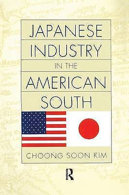 Japanese Industry in the American South, Kim, Choong Soon, Used; Very Good Book