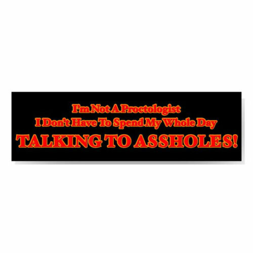 Adult Humor Bumper Sticker I/'M NOT A PROCTOLOGIST…DON/'T HAVE TO TALK TO A-HOLES