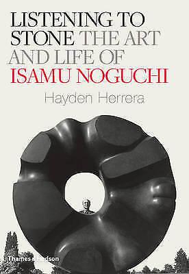 1 of 1 - Listening to Stone The Art and Life of Isamu Noguchi by Hayden Herrera