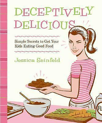 1 of 1 - Deceptively Delicious : Simple Secrets to Get Your Kids Eating Good Food by...