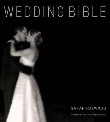 Wedding Bible: Get Organized Get Gorgeous be Fabulous! by Sarah Haywood...
