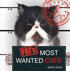 FBI's Most Wanted Cats von Mark Leigh (2012, Gebundene Ausgabe)