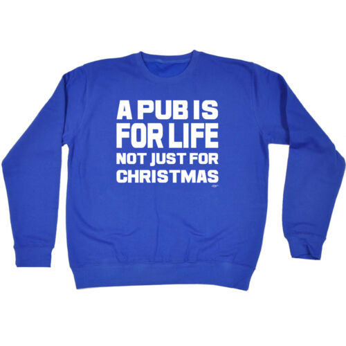 A Pub Is For Life Not Just For Christmas Funny Novelty Sweatshirt Jumper Top