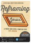 Reframing Jesus DVD Curriculum: A Fresh Look Into a Familiar Face: 4-Week Small Group Video Curriculum by Kurt Johnston (Hardback, 2014)
