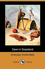 Dawn in Swaziland (Dodo Press) by Christopher Charles Watts (Paperback / softback, 2009)