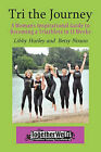 Tri the Journey: A Women's Inspirational Guide to Becoming a Triathlete in 12 Weeks by Elizabeth Betsy Noxon, Elizabeth Libby Hurley (Paperback / softback, 2011)
