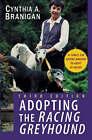 Adopting the Racing Greyhound by Cynthia A. Branigan (Paperback, 2003)