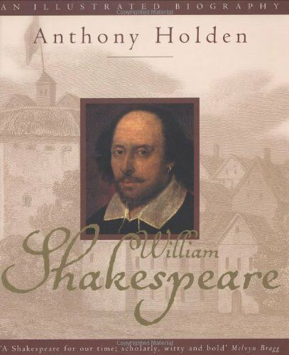 William Shakespeare: An Illustrated Biography,Anthony Holden