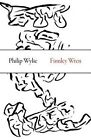 Finnley Wren - His Notions and Opinions, Together with a Haphazard History of His Career and Amours in These Moody Years, as Well as Sundry Rhymes, Fables by Philip Wylie (Paperback, 2016)