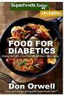 Food for Diabetics: Over 210 Diabetes Type-2 Quick & Easy Gluten Free Low Cholesterol Whole Foods Diabetic Recipes Full of Antioxidants & Phytochemicals by Don Orwell (Paperback / softback, 2016)