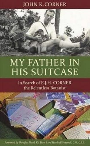 1 of 1 - My Father in His Suitcase In Search of EJH Corner the Relentless Botanist