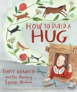 How to Build a Hug: Temple Grandin and Her Amazing Squeeze ...