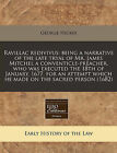 Ravillac Redivivus: Being a Narrative of the Late Tryal of Mr. James Mitchel a Conventicle-Preacher, Who Was Executed the 18th of January, 1677. for an Attempt Which He Made on the Sacred Person (1682) by George Hickes (Paperback / softback, 2011)