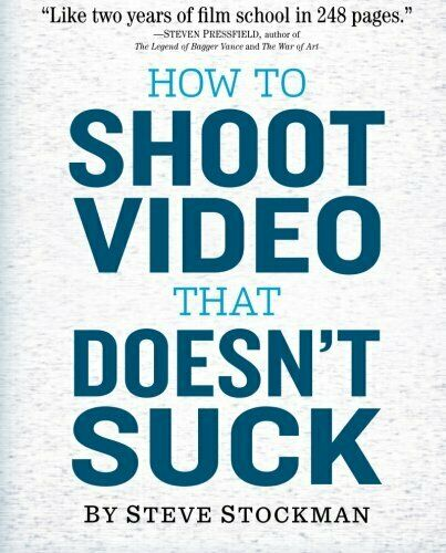 How to Shoot Video That Doesn't Suck: Advice to Make Any Amateur Look Like a Pro