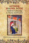 Author, Reader, Book: Medieval Authorship in Theory and Practice by University of Toronto Press (Hardback, 2011)