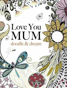 Image Is Loading Love You Mum Doodle Dream Adult Colouring Book