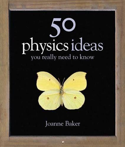 50 Physics Ideas You Really Need to Know (50 Ideas You Really Need to Know seri