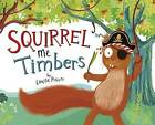 Squirrel Me Timbers by Louise Pigott (Paperback, 2016)