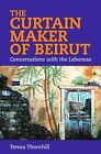 The Curtain Maker of Beirut: Conversations with the Lebanese by Teresa Thornhill (Paperback, 2010)