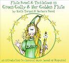 Green Golly & Her Golden Flute: Flute Sweet & Tickletoon [Digipak] by Barbara Siesel/Flute Sweets & Tickletoons/Keith Torgan (CD, 2010, American Music)