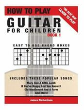 How to Play Guitar for Children Book 1 : The Best Way to Learn and Play: By R...