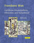 Freedoms Won: Caribbean Emancipations, Ethnicities and Nationhood by Professor Hilary McD. Beckles, Verene A. Shepherd (Paperback, 2006)