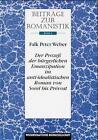 Beiträge zur Romanistik / Der Prozess der bürgerlichen Emanzipation im anti-idealistischen Roman von Sorel bis Prévost von Falk P. Weber (1998, Gebundene Ausgabe)