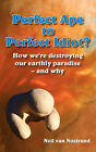 Perfect Ape to Perfect Idiot?: How We're Destroying Our Earthly Paradise - And Why by Neil Van Nostrand (Paperback, 2007)