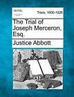 The Trial of Joseph Merceron, Esq. by Justice Abbott (Paperback / softback, 2012)