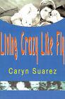 Living Crazy Like Fly by Caryn Suarez (Paperback / softback, 2000)