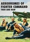 Aerodromes of Fighter Command Then and Now - Robin J. Brooks Hardcover 15 05