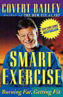 Smart Exercise: Burning Fat, Getting Fit by Covert Bailey (Paperback, 1996)