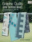 Graphic Quilts from Everday Images: 15 Patterns Inspired by Urban Life, Architecture, and Beyond by Heather Scrimsher (Paperback, 2015)