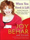 When You Need a Lift: But Don't Want to Eat Chocolate, Pay a Shrink, or Drink a Bottle of Gin by Joy Behar (CD-Audio, 2007)