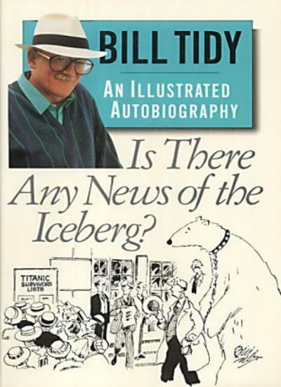 Is There Any News of the Iceberg?: An Illustrated Autobiography By Bill Tidy, E