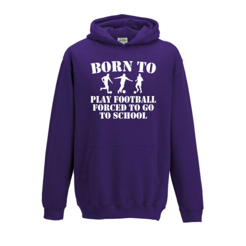 Born To Play Football Forced To Go To School Hoodie Kids Children/'s 1-13yrs