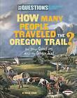 How Many People Traveled the Oregon Trail?: And Other Questions about the Trail West by Miriam Aronin (Hardback, 2012)