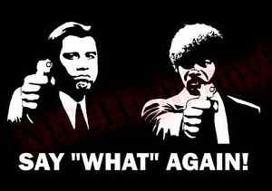 PICK SIZE COLOR Pulp Fiction Decal Say What Again You Vinyl Window Glass