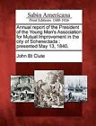 Annual Report of the President of the Young Men's Association for Mutual Improvement in the City of Schenectada: Presented May 13, 1840. by John Bt Clute (Paperback / softback, 2012)