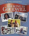 Looking for Goodwill by Scott Todd Price, Patrick Hutcheson Jones Price (Hardback, 2006)
