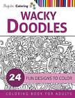 Wacky Doodles: Coloring Book for Grown-Ups by Majestic Coloring (Paperback / softback, 2015)
