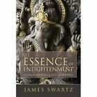 Essence of Enlightenment: Vedanta, the Science of Consciousness by James Swartz (Paperback, 2015)