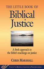 The Little Book of Biblical Justice : A Fresh Approach to the Bible's...