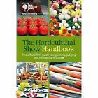 The Horticultural Show Handbook: The Official RHS Guide to Organising, Judging and Competing in a Show by Royal Horticultural Society (Spiral bound, 2016)