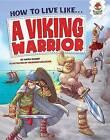 How to Live Like a Viking Warrior by Anita Ganeri (Hardback, 2015)