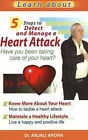 5 Steps to Detect and Manage a Heart Attack: Have You Been Taking Care of Your Heart? by Dr. Anjali Arora (Paperback, 2007)