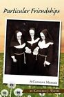 Particular Friendships a Convent Memoir by Kathleen J Waites 9781599266756
